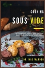 Cooking Sous Vide: Modern Sous Vide Recipes To Cook Quick And Mouth-Watering Meals Cover Image