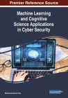 Machine Learning and Cognitive Science Applications in Cyber Security Cover Image