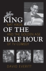 King of the Half Hour: Nat Hiken and the Golden Age of TV Comedy (Television) Cover Image