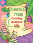 Christmas Trees Coloring Book For Kids: A Kids Coloring Book Featuring Adorable Trees Full of Holiday Fun and Christmas Cheer Cover Image