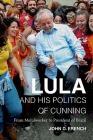 Lula and His Politics of Cunning: From Metalworker to President of Brazil Cover Image