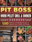 Pit Boss Wood Pellet Grill & Smoker Cookbook: 500 Delicious and Healthy Recipes to Impress Your Friends and Family Cover Image