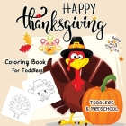 Happy Thanksgiving Coloring Books For Toddlers Ages 2-5: New Collection of Fun and Easy Coloring pages Thanksgiving Books for Kids, Toddlers, and Pres Cover Image