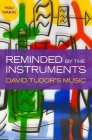 Reminded by the Instruments: David Tudor's Music Cover Image
