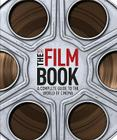 The Film Book: A Complete Guide to the World of Film Cover Image