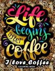 I love Coffee Coloring Book: Motivation Quotes with Flower and Coffee Coloring Pages for Adults and Grown-up Cover Image