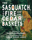 The Sasquatch, the Fire and the Cedar Baskets Cover Image