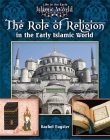 The Role of Religion in the Early Islamic World (Life in the Early Islamic World #3) Cover Image