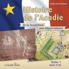 Histoire de l'Acadie - Tome 1: 1603-1710: De la fondation aux déportations Cover Image