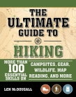 The Ultimate Guide to Hiking: More Than 100 Essential Skills on Campsites, Gear, Wildlife, Map Reading, and More Cover Image