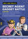 Nick and Tesla's Secret Agent Gadget Battle: A Mystery with Spy Cameras, Code Wheels, and Other Gadgets You Can Build Yourself Cover Image