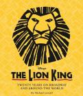 The Lion King: Twenty Years on Broadway and Around the World (A Disney Theatrical Souvenir Book) Cover Image