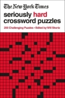 The New York Times Seriously Hard Crossword Puzzles: 200 Challenging Puzzles Cover Image