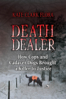 Death Dealer: How Cops and Cadaver Dogs Brought a Killer to Justice Cover Image