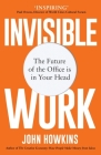 Invisible Work: The Future of the Office Is in Your Head Cover Image