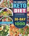 The Complete Keto Diet Cookbook: A Practical Approach to Health & Weight Loss, with 30-Day Keto Meal Plan and 1000 Easy Low-Carb Recipes Cover Image