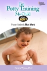 I'm Potty Training My Child: Proven Methods That Work (What Now?) Cover Image