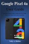 Google Pixel 4a User Guide: A Newbie to Expert Guide to Master the New Google Pixel 4a in 3 Hours with Actual screenshots Cover Image
