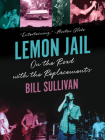 Lemon Jail: On the Road with the Replacements Cover Image