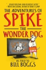 The Adventures of Spike the Wonder Dog: As told to Bill Boggs Cover Image