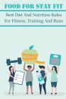 Food For Stay Fit: Best Diet And Nutrition Rules For Fitness, Training And Runs: What To Eat During Exercise Cover Image