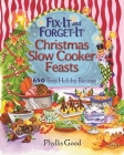 Fix-It and Forget-It Christmas Slow Cooker Feasts: 650 Easy Holiday Recipes Cover Image
