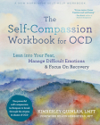 The Self-Compassion Workbook for Ocd: Lean Into Your Fear, Manage Difficult Emotions, and Focus on Recovery Cover Image