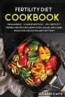 Fertility Cookbook: MEGA BUNDLE - 3 Manuscripts in 1 - 120+ Fertility - friendly recipes including Pizza, Salad, and Casseroles for a deli Cover Image