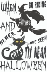 when witches go riding and black cats are seen Tis near Halloween: Journal to write Halloween quotes and Best Wishes Halloween funny Notebook, Blank J Cover Image