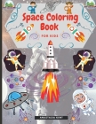 Space Coloring Book for Kids: Cute Illustrations for Coloring Including Planets, Astronauts, Spaceships, Rockets, Aliens Cover Image