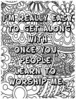 I'm Really Easy to Get Along with Once You People Learn to Worship Me .: Adult Coloring Book: Beautiful designs for Stress Relief and Relaxation ( Wor Cover Image