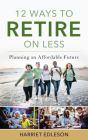 12 Ways to Retire on Less: Planning an Affordable Future Cover Image