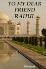 To My Dear Friend Rahul: notebook for your best friend Cover Image