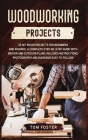 Woodworking Projects: 35 DIY Wood Projects for Beginners and Advance. A Complete Step-by-Step Guide with Indoor and Outdoor Plans. Includes Cover Image