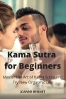 Kama Sutra for Beginners: Master the Art of Kama Sutra and Try New Orgasmic Life Cover Image