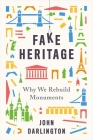 Fake Heritage: Why We Rebuild Monuments Cover Image