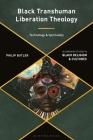 Black Transhuman Liberation Theology: Technology and Spirituality Cover Image