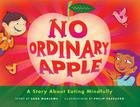 No Ordinary Apple: A Story about Eating Mindfully Cover Image