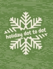 Holiday Dot to Dot: Activity Book For Kids - Ages 4-10 - Holiday Themed Gifts Cover Image