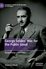 George Seldes' War for the Public Good: Weaponising a Free Press (Palgrave Studies in the History of the Media) Cover Image
