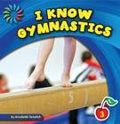 I Know Gymnastics (21st Century Basic Skills Library: I Know Sports) Cover Image