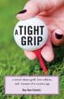 A Tight Grip: A Novel about Golf, Love Affairs, and Women of a Certain Age Cover Image