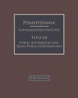 Pennsylvania Consolidated Statutes Title 64 Public Authorities and Quasi-Public Corporations 2020 Edition Cover Image