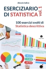 ESERCIZIARIO DI STATISTICA, vol. 1: 100 esercizi svolti di Statistica descrittiva Cover Image