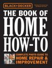 Black & Decker The Book of Home How-To: Complete Photo Guide to Home Repair & Improvement Cover Image