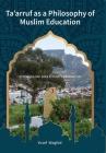 Ta'arruf as a Philosophy of Muslim education: Extending Abu Bakr Effendi's Pragmatism Cover Image