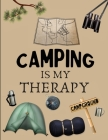 Camping Is My Therapy: Amazing RV And Camping Log Book / Journal / Notebook: Camping Notebook For Campers And Camping Fans. Camping Journal P Cover Image