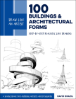 Draw Like an Artist: 100 Buildings and Architectural Forms: Step-by-Step Realistic Line Drawing - A Sourcebook for Aspiring Artists and Designers Cover Image