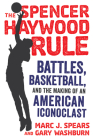 The Spencer Haywood Rule: Battles, Basketball, and the Making of an American Iconoclast Cover Image