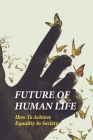 Future Of Human Life: How To Achieve Equality In Society: Humanity Problems In The World Cover Image